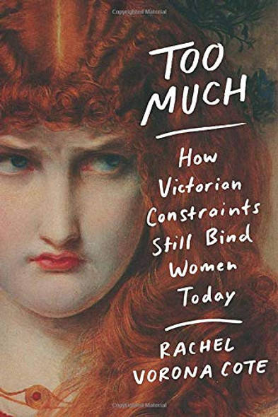 Too Much: How Victorian Constraints Still Bind Women Today Cover