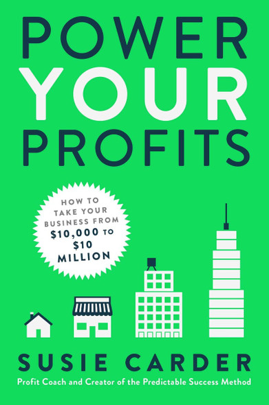 Power Your Profits: How to Take Your Business from $10,000 to $10,000,000 Cover