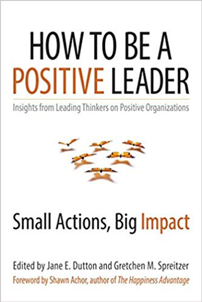 How to Be a Positive Leader: Small Actions, Big Impact Cover