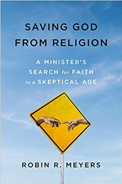 Saving God from Religion: A Minister's Search for Faith in a Skeptical Age Cover