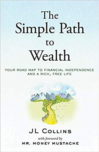 The Simple Path to Wealth: Your Road Map to Financial Independence and a Rich, Free Life Cover