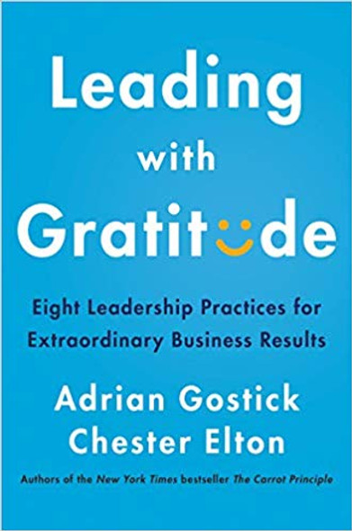 Leading with Gratitude: Eight Leadership Practices for Extraordinary Business Results Cover