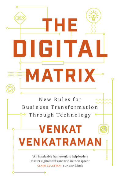 The Digital Matrix: New Rules for Business Transformation Through Technology Cover