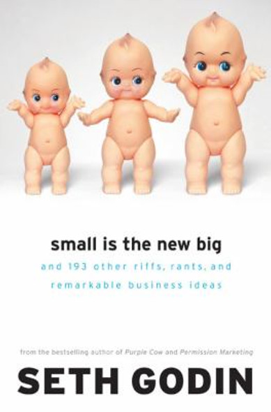 Small Is the New Big: And 183 Other Riffs, Rants, and Remarkable Business Ideas Cover