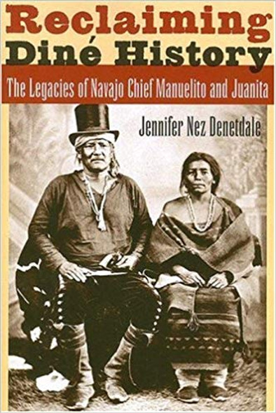 Reclaiming DinŽ History: The Legacies of Navajo Chief Manuelito and Juanita (3RD ed.) Cover