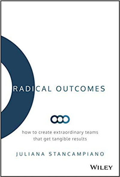 Radical Outcomes: How to Create Extraordinary Teams That Get Tangible Results Cover