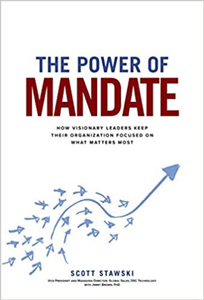 The Power of Mandate: How Visionary Leaders Keep Their Organization Focused on What Matters Most Cover