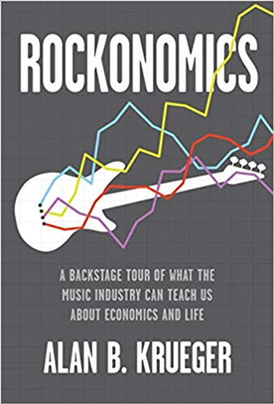 Rockonomics: A Backstage Tour of What the Music Industry Can Teach Us about Economics and Life Cover
