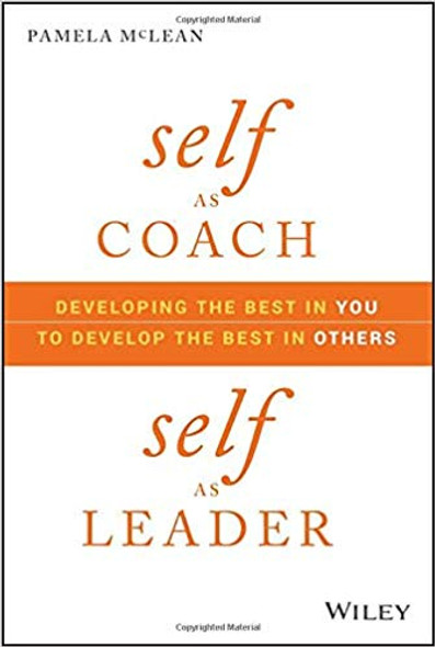 Self as Coach, Self as Leader: Developing the Best in You to Develop the Best in Others Cover