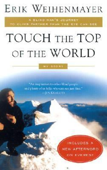 Touch the Top of the World: A Blind Man's Journey to Climb Farther than the Eye Can See: My Story Cover
