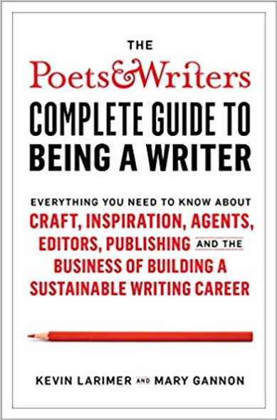 The Poets & Writers Complete Guide to Being a Writer: Everything You Need to Know about Craft, Inspiration, Agents, Editors, Publishing, and the Business Cover