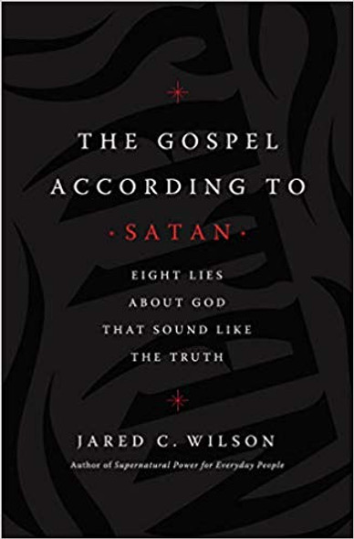 The Gospel According to Satan: Eight Lies about God That Sound Like the Truth Cover