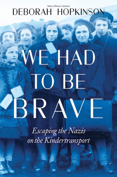 We Had to Be Brave: Escaping the Nazis on the Kindertransport Cover