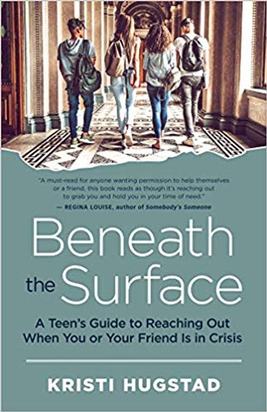 Beneath the Surface: A Teen's Guide to Reaching Out When You or Your Friend Is in Crisis Cover