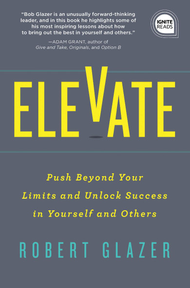 Elevate: Push Beyond Your Limits and Unlock Success in Yourself and Others Cover