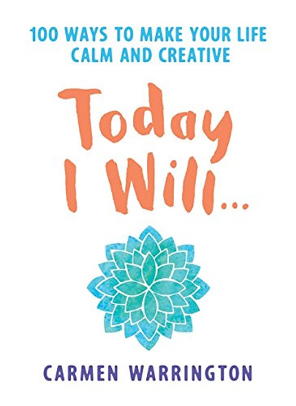 Today I Will: 100 Ways to Make Your Life Calm and Creative Cover