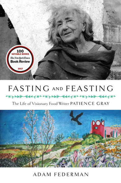 Fasting and Feasting: The Life of Visionary Food Writer Patience Gray Cover