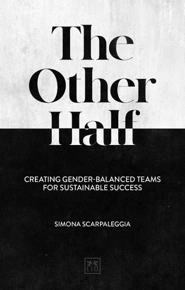 The Other Half: Creating Gender-Balanced Teams for Sustainable Success Cover