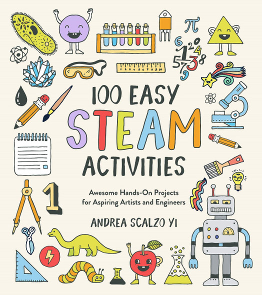 100 Easy Steam Activities: Awesome Hands-On Projects for Aspiring Artists and Engineers Cover