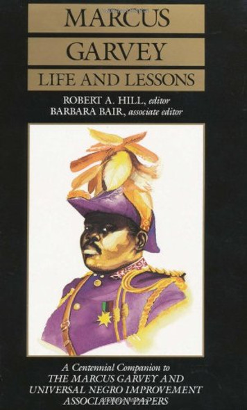 Marcus Garvey Life and Lessons: A Centennial Companion to the Marcus Garvey and Universal Negro Improvement Association Papers Cover