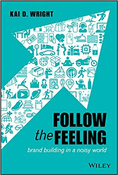 Follow the Feeling: Brand Building in a Noisy World Cover