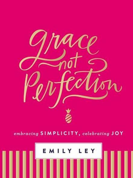 Grace, Not Perfection: Embracing Simplicity, Celebrating Joy Cover