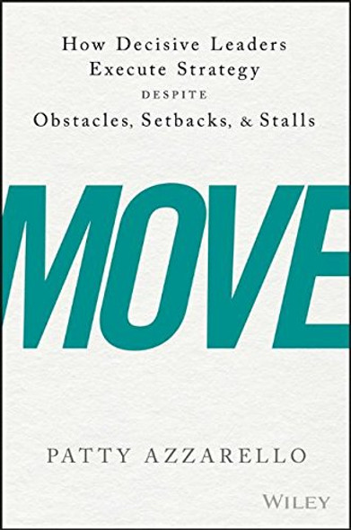 Move: How Decisive Leaders Execute Strategy--Despite Obstacles, Setbacks, and Stalls Cover