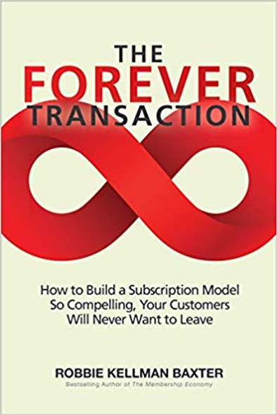 The Forever Transaction: How to Build a Subscription Model So Compelling, Your Customers Will Never Want to Leave (1ST ed.) Cover