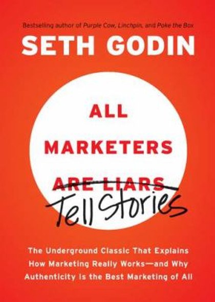 All Marketers are Liars: The Underground Classic That Explains How Marketing Really Works--and Why Authenticity Is the Best Marketing of All Cover