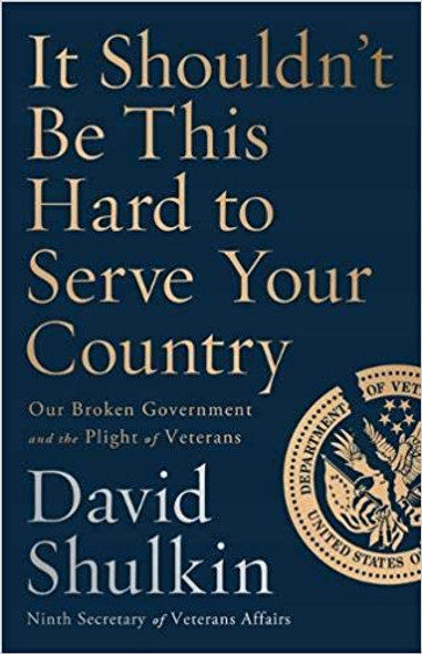 It Shouldn't Be This Hard to Serve Your Country: Our Broken Government and the Plight of Veterans Cover