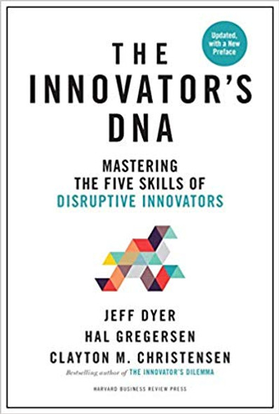 Innovator's Dna, Updated, with a New Preface: Mastering the Five Skills of Disruptive Innovators (Revised) Cover