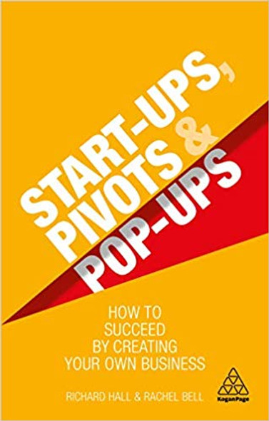 Start-Ups, Pivots and Pop-Ups: How to Succeed by Creating Your Own Business Cover