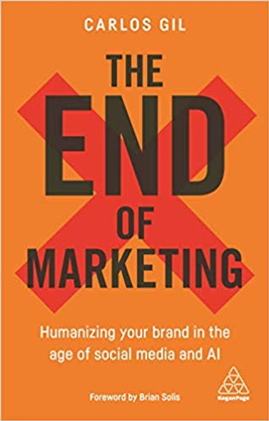 The End of Marketing: Humanizing Your Brand in the Age of Social Media and AI Cover