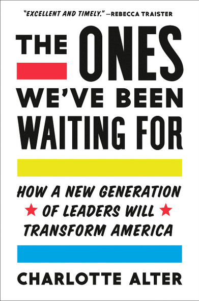 The Ones We've Been Waiting For: How a New Generation of Leaders Will Transform America Cover
