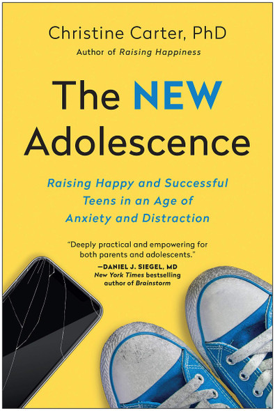 The New Adolescence: Raising Happy and Successful Teens in an Age of Anxiety and Distraction Cover