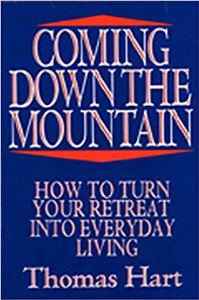 Coming Down the Mountain: How to Turn Your Retreat Into Everyday Living Cover