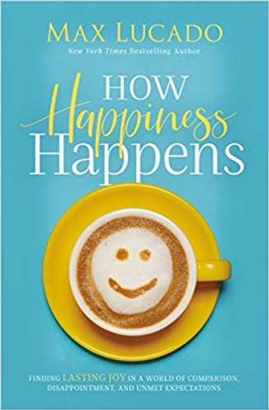 How Happiness Happens: Finding Lasting Joy in a World of Comparison, Disappointment, and Unmet Expectations Cover