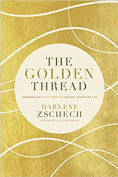 The Golden Thread: Experiencing God's Presence in Every Season of Life Cover