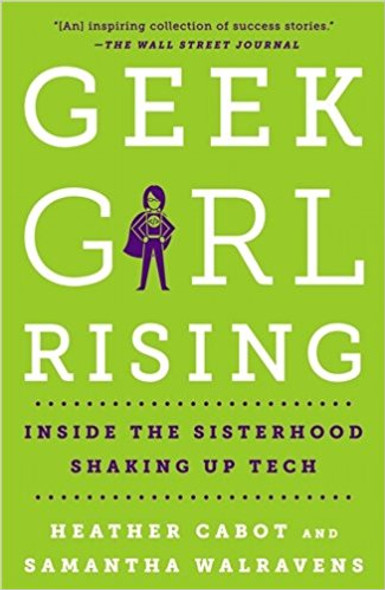 Geek Girl Rising: Inside the Sisterhood Shaking Up Tech Cover