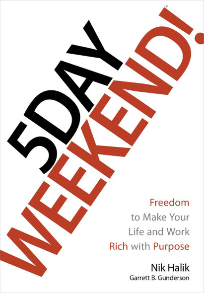 5 Day Weekend: Freedom to Make Your Life and Work Rich with Purpose Cover