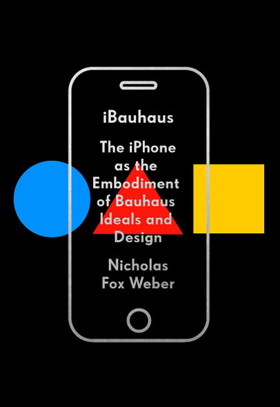 Ibauhaus: The iPhone as the Embodiment of Bauhaus Ideals and Design Cover