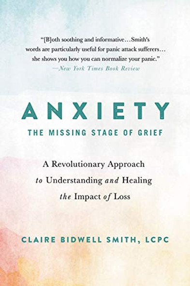 Anxiety: The Missing Stage of Grief: A Revolutionary Approach to Understanding and Healing the Impact of Loss Cover