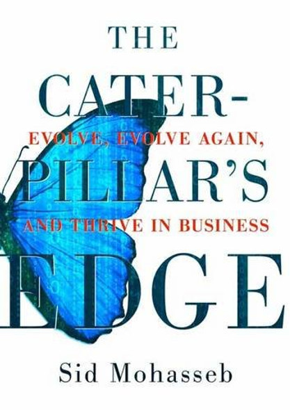 The Caterpillar's Edge: Evolve, Evolve Again, and Thrive in Business Cover