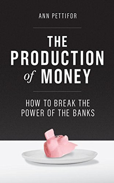 The Production of Money: How to Break the Power of Bankers Cover