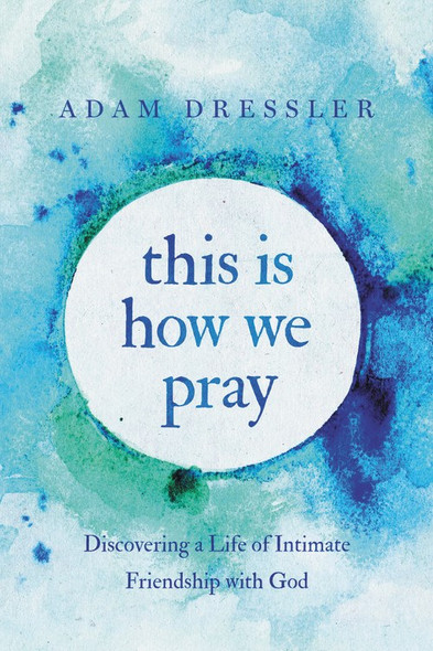 This Is How We Pray: Discovering a Life of Intimate Friendship with God Cover