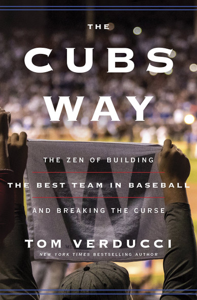 The Cubs Way: The Zen of Building the Best Team in Baseball and Breaking the Curse Cover