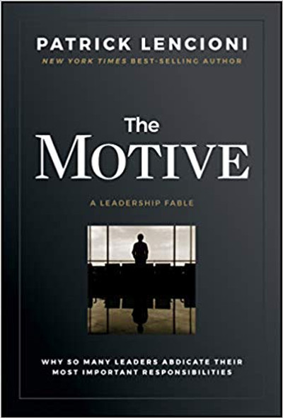 The Motive: Why So Many Leaders Abdicate Their Most Important Responsibilities Cover