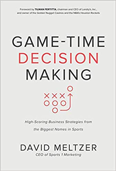 Game-Time Decision Making: High-Scoring Business Strategies from the Biggest Names in Sports Cover
