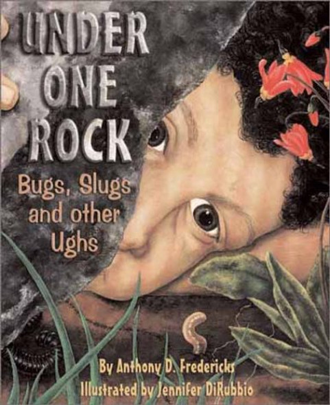 Under One Rock: Bugs, Slugs, and Other Ughs Cover