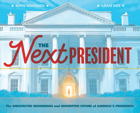 The Next President: The Unexpected Beginnings and Unwritten Future of America's Presidents Cover
